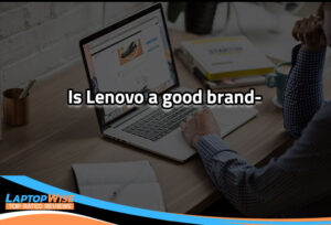 Is Lenovo a Good Brand for 2021