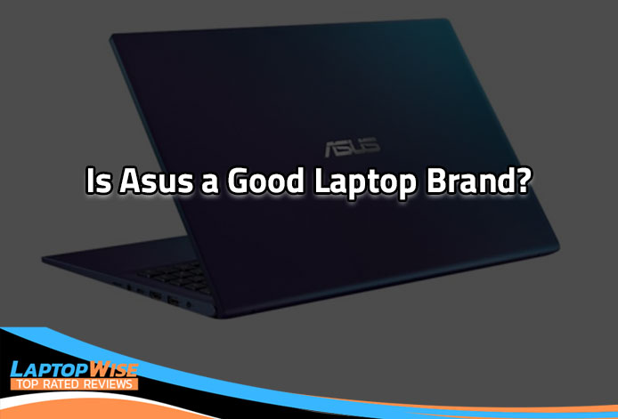 Is Asus a Good Laptop Brand: Complete Guide