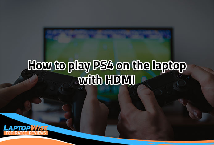 The Simplest Way How to play PS4 on a laptop with HDMI in 2020