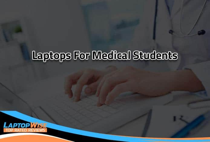 Top 10 Best Laptops For Medical Students [Top Rated Laptops]