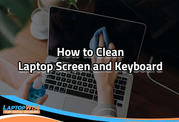 How to Clean Laptop Screen and Keyboard (2020)