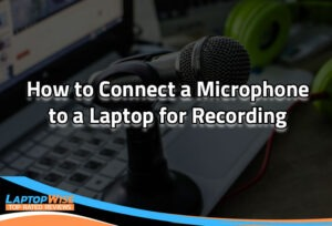 How to Connect a Microphone to a Laptop for Recording
