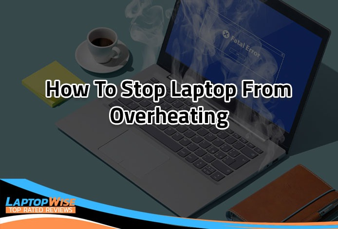 How to Stop Laptop from Overheating 2020
