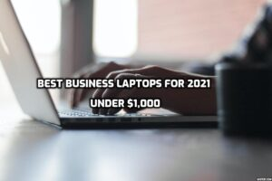 Best business laptops under 1000 for 2021 - featured image