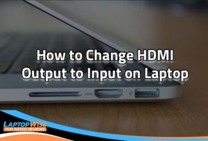 How to Change HDMI Output to Input on Laptop