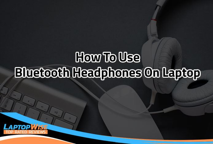 how to use bluetooth headphones on laptop
