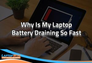 why is my laptop battery draining so fast